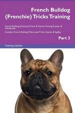 French Bulldog (Frenchie) Tricks Training French Bulldog (Frenchie) Tricks & Games Training Tracker & Workbook.  Includes