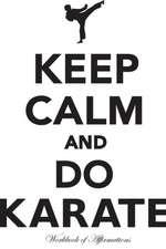 Keep Calm & Do Karate Workbook of Affirmations Keep Calm & Do Karate Workbook of Affirmations