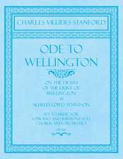 Ode to Wellington - On the Death of the Duke of Wellington by Alfred, Lord Tennyson - Set to Music for Soprano and Baritone Soli, Chorus and Orchestra - Op.100