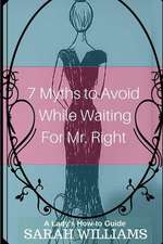 7 Myths to Avoid While Waiting for Mr. Right