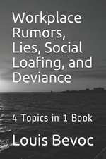 Workplace Rumors, Lies, Social Loafing, and Deviance