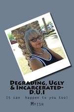 Degrading, Ugly & Incarcerated-D.U.I