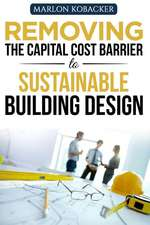 Marlon Kobacker's Removing the Capital Cost Barrier to Sustainable Building Desi