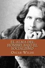 El Alma del Hombre Bajo El Socialismo (Spanish Edition)
