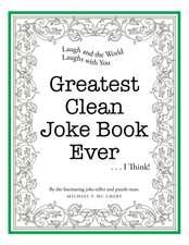 Greatest Clean Joke Book Ever . . . I Think!
