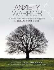 Anxiety Warrior: A Scared Man's Path to Success and Happiness