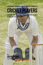 The Beginners Guidebook to Mental Toughness for Cricket Players