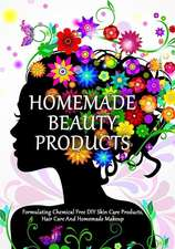 Homemade Beauty Products: Formulating Chemical Free DIY Skin Care Products, Hair Care And Homemade Makeup: Volume 1