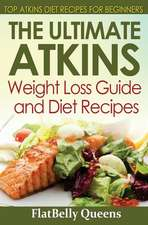 The Ultimate Atkins Weight Loss Guide and Diet Recipes