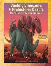 Dueling Dinosaurs & Prehistoric Beasts, Carnivores & Herbivores Coloring Book, Connect the Dots, & Fun Facts!