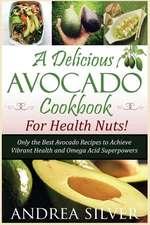 A Delicious Avocado Cookbook for Health Nuts!