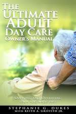 The Ultimate Adult Day Care Owner's Manual