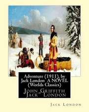 Adventure (1911), by Jack London a Novel (Worlds Classics)