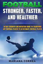 Football Faster, Stronger and Healthier