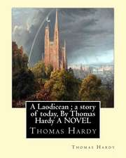 A Laodicean; A Story of Today, by Thomas Hardy a Novel