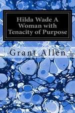 Hilda Wade a Woman with Tenacity of Purpose