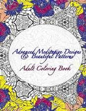 Advanced Meditative Designs & Beautiful Patterns Adult Coloring Book
