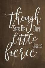 Chalkboard Journal - Though She Be But Little, She Is Fierce (Brown)