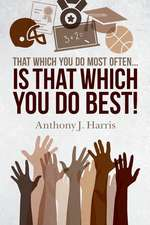 That Which You Do Most Often... Is That Which You Do Best!