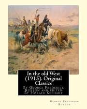 In the Old West (1915). by George Frederick Ruxton (Original Classics)