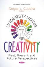 Understanding Creativity: Past, Present and Future Perspectives