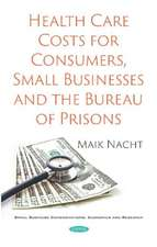 Health Care Costs for Consumers, Small Businesses and the Bureau of Prisons