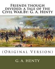 Friends Though Divided; A Tale of the Civil War.by