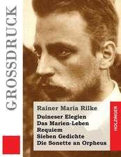 Duineser Elegien / Das Marien-Leben / Requiem / Sieben Gedichte / Die Sonette an Orpheus (Grossdruck)