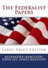 The Federalist Papers - Large Print Edition