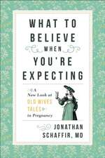 What to Believe When You're Expecting