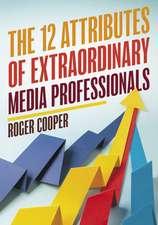 12 Attributes of Extraordinary Media Professionals