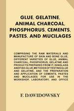 Glue, Gelatine, Animal Charcoal, Phosphorus, Cements, Pastes, and Mucilages