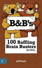 B&b's 100 Baffling Brain Busters (for Kids)