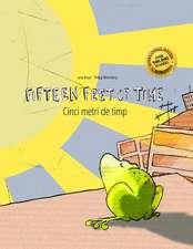 Fifteen Feet of Time/Cinci Metri de Timp