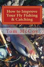 How to Improve Your Fly Fishing & Catching