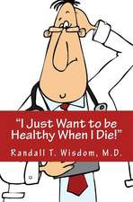 I Just Want to Be Healthy When I Die