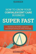 How to Grow Your Convalescent Care Business Super Fast
