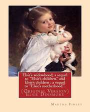 Elsie's Widowhood; A Sequel to Elsie's Children. and Elsie's Children