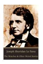 Joseph Sheridan Le Fanu - The Watcher & Other Weird Stories