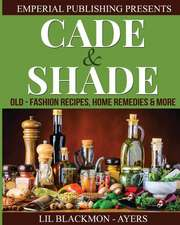 Cade & Shade Old Fashion Recipes, Home Remedies & More