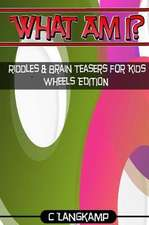 What Am I? Riddles and Brain Teasers for Kids Wheels Edition