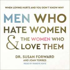 Men Who Hate Women and the Women Who Love Them: When Loving Hurts and You Doni't Know Why