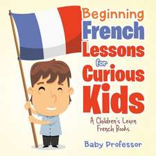 Beginning French Lessons for Curious Kids | A Children's Learn French Books
