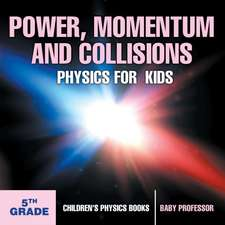 Power, Momentum and Collisions - Physics for Kids - 5th Grade | Children's Physics Books