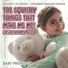 The Squishy Things That Make Me Me! Organs in My Body - Biology 1st Grade | Children's Biology Books
