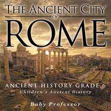 The Ancient City of Rome - Ancient History Grade 6   Children's Ancient History