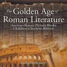 The Golden Age of Roman Literature - Ancient History Picture Books   Children's Ancient History