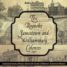 The Roanoke, Jamestown and Williamsburg Colonies - Colonial America History Book 5th Grade | Children's American History