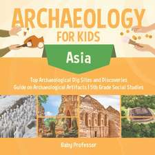 Archaeology for Kids - Asia - Top Archaeological Dig Sites and Discoveries | Guide on Archaeological Artifacts | 5th Grade Social Studies
