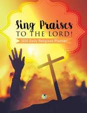 Sing Praises to the Lord! 2020 Daily Religious Planner